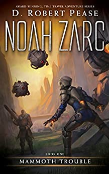 Noah Zarc: Mammoth Trouble (Book 1): A YA Time Travel Adventure by [Pease, D. Robert]