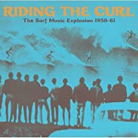 RIDING THE CURL ~ THE SURF MUSIC EXPLOSION 1958-61
