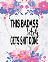 This Badass Bitch Get Shit Done: Goal Setting Journal | Set Goals, Track Them And Increase Productivity In 114 Days