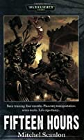 Fifteen Hours (Warhammer 40,000 Novels)