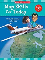 Map Skills for Today, Grade 5: The Americas in Focus