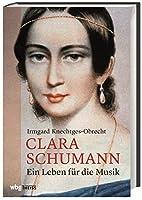 Clara Schumann: Ein Leben fuer die Musik