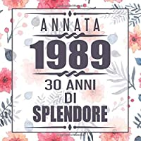 Annata 1989 30 Anni Di Splendore: libro per 30 anni di compleanno donna libro 30esimo Festa di Compleanno 30 anni Libro degli ospiti per il 30° compleanno Floreale - 120 pagine per le congratulazioni e auguri