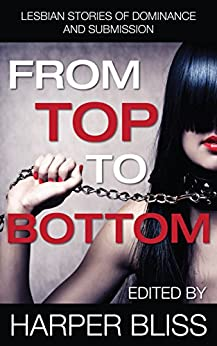 From Top to Bottom: Lesbian Stories of Dominance and Submission by [Bliss, Harper ]