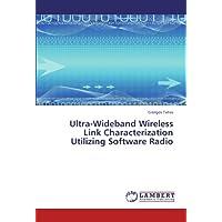 Ultra-Wideband Wireless Link Characterization Utilizing Software Radio