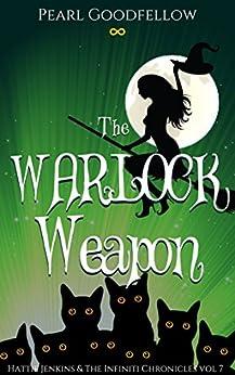 The Warlock Weapon (Hattie Jenkins & The Infiniti Chronicles Book 7) by [Goodfellow, Pearl]