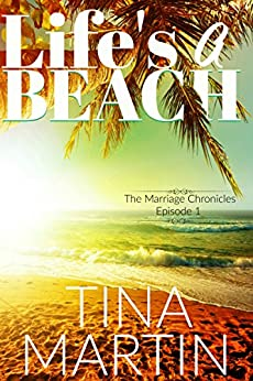 Life's A Beach (The Marriage Chronicles Book 1) by [Martin, Tina]