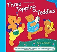 Three Tapping Teddies: Musical Stories and Chants for the Very Young (Threes)