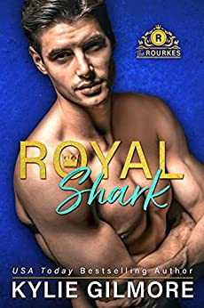 Royal Shark (The Rourkes, Book 6) by [Gilmore, Kylie]