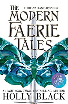 The Modern Faerie Tales: Tithe; Valiant; Ironside by [Black, Holly]