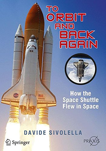 Download To Orbit and Back Again: How the Space Shuttle Flew in Space (Springer Praxis Books) 1461409829