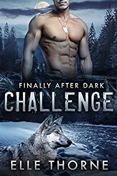 Challenge: Shifters Forever Worlds (Finally After Dark Book 1) by [Thorne, Elle]