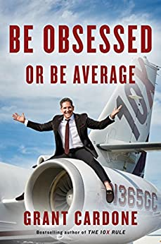 Be Obsessed or Be Average by [Cardone, Grant]