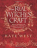 The Real Witches' Craft: Magical Techniques and Guidance for a Full Year of Practicing the Craft