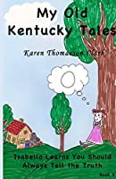 Isabella Learns You Should Always Tell the Truth (My Old Kentucky Tales)