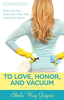 To Love, Honor, and Vacuum by [Gregoire, Sheila Wray]