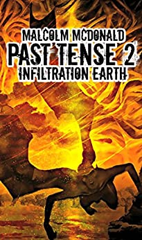 PAST TENSE 2: INFILTRATION EARTH by [MCDONALD, MALCOLM]