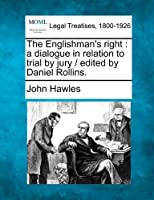 The Englishman's Right: A Dialogue in Relation to Trial by Jury / Edited by Daniel Rollins.