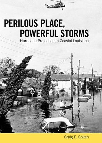 Download Perilous Place, Powerful Storms: Hurricane Protection in Coastal Louisiana 1604732385