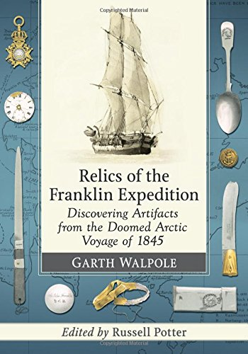 Download Relics of the Franklin Expedition: Discovering Artifacts from the Doomed Arctic Voyage of 1845 1476667187
