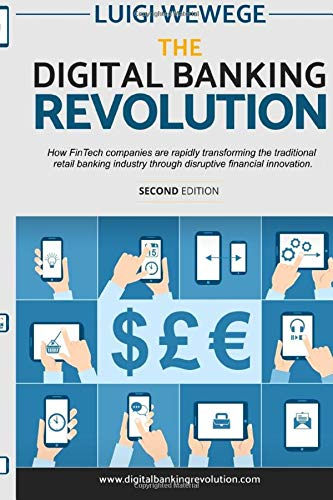 Download The Digital Banking Revolution, Second Edition: How FinTech companies are rapidly transforming the traditional retail banking industry through disruptive financial innovation. 1546991468