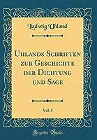 Uhlands Schriften Zur Geschichte Der Dichtung Und Sage, Vol. 5 (Classic Reprint)