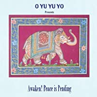 O Yu Yu Yo Presents Awaken! Peace Is Pending