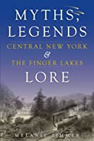 Central New York & the Finger Lakes: Myths, Legends, & Lore (Haunted America)