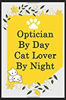 Optician By Day Cat Lover By Night: Funny Optician Journal /Notebook 6x9 inch 110 pages model 7 , Great Thank You Gift Idea For Opticians: Lined Notebook / Journal Gift , 110 Pages , 6x9 Softcover, Matte Finish cover