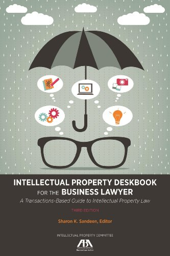 Download Intellectual Property Deskbook for the Business Lawyer: A Transactions-Based Guide to Intellectual Property Law 162722131X