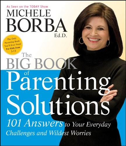 Download The Big Book of Parenting Solutions: 101 Answers to Your Everyday Challenges and Wildest Worries (Child Development) 0787988316