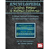 Mel Bay's Encyclopedia of Scales, Modes and Melodic Patterns: An Unique Approach to Developing Ear, Mind and Finger Coordination for All Instruments