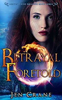 Betrayal Foretold: Descended of Dragons, Book 3 by [Crane, Jen]