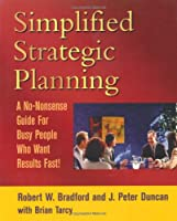 Simplified Strategic Planning: A No-Nonsense Guide for Busy People Who Want Results Fast!