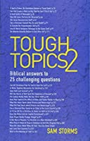 Tough Topics 2: Biblical answers to 25 challenging questions by Sam Storms(2015-01-20)