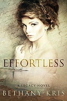 Effortless: A Legacy Novel by [Bethany-Kris]