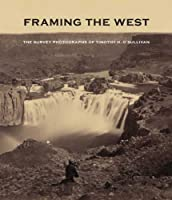 Framing the West: The Survey Photographs of Timothy H. O'Sullivan