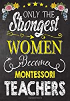 Only the strongest women become Montessori Teachers: Teacher Notebook , Journal or Planner for Teacher Gift,Thank You Gift to Show Your Gratitude During Teacher Appreciation Week