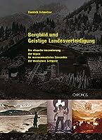 Bergbild und <BR>Geistige Landesverteidigung<BR>: Die visuelle Inszenierung der Alpen im massenmedialen <BR>Ensemble der modernen Schweiz