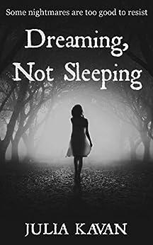 Dreaming, Not Sleeping by [Kavan, Julia]