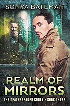 Realm of Mirrors (The DeathSpeaker Codex Book 3) by [Bateman, Sonya]