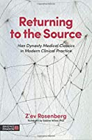 Returning to the Source (Classics of Chinese Medicine in Clinical Practice)