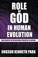 Role of God in Human Evolution: God Created the Operational Principles of Nature