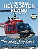 The Official FAA Helicopter Flying Handbook: Full Color Full Size: FAA-H-8083-21A - Giant 8.5 x 11 Size Full Color Throughout (Carlile Aviation Library) [並行輸入品]