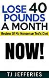 Lose 40 Pounds A Month Now: Review Of Nononsense Ted's Diet