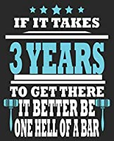 If It Takes 3 Years To Get There It Better Be One Hell Of A Bar: Exam Passing The Passed Congratulations Lawyer Law Composition Notebook 100 College Ruled Pages Journal Diary