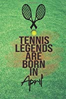 Tennis Legends Are Born In April Notebook: Notebook College Ruled Lined Journal, size 6x9, 110 pages Soft Cover, Matte Finish.