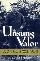Unsung Valor: A Gi's Story of World War II