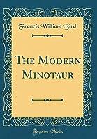 The Modern Minotaur (Classic Reprint)