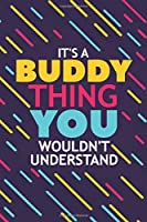IT'S A BUDDY THING YOU WOULDN'T UNDERSTAND: Lined Notebook / Journal Gift, 120 Pages, 6x9, Soft Cover, Glossy Finish